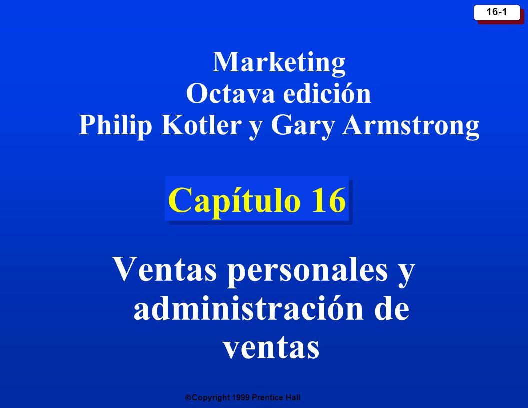 Copyright 1999 Prentice Hall 16-1 Capítulo 16 Ventas personales y administración de ventas Marketing Octava edición Philip Kotler y Gary Armstrong
