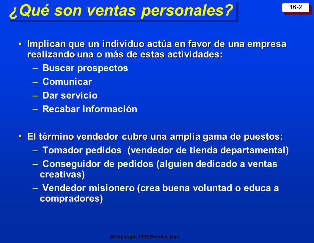 Copyright 1999 Prentice Hall 16-2 ¿Qué son ventas personales? Implican que un individuo actúa en favor de una empresa realizando una o más de estas ac