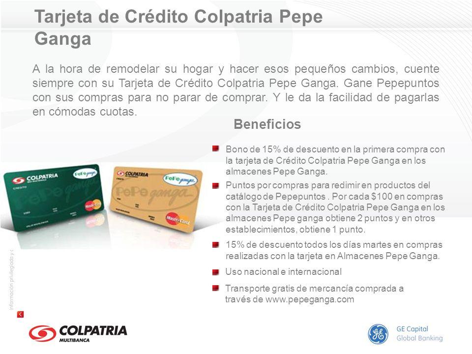Tarjeta de Crédito Colpatria Pepe Ganga Beneficios A la hora de remodelar su hogar y hacer esos pequeños cambios, cuente siempre con su Tarjeta de Cré