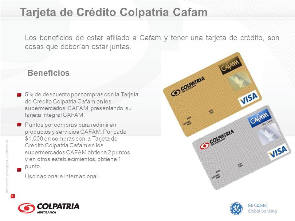 Tarjeta de Crédito Colpatria Cafam Los beneficios de estar afiliado a Cafam y tener una tarjeta de crédito, son cosas que deberían estar juntas. 5% de