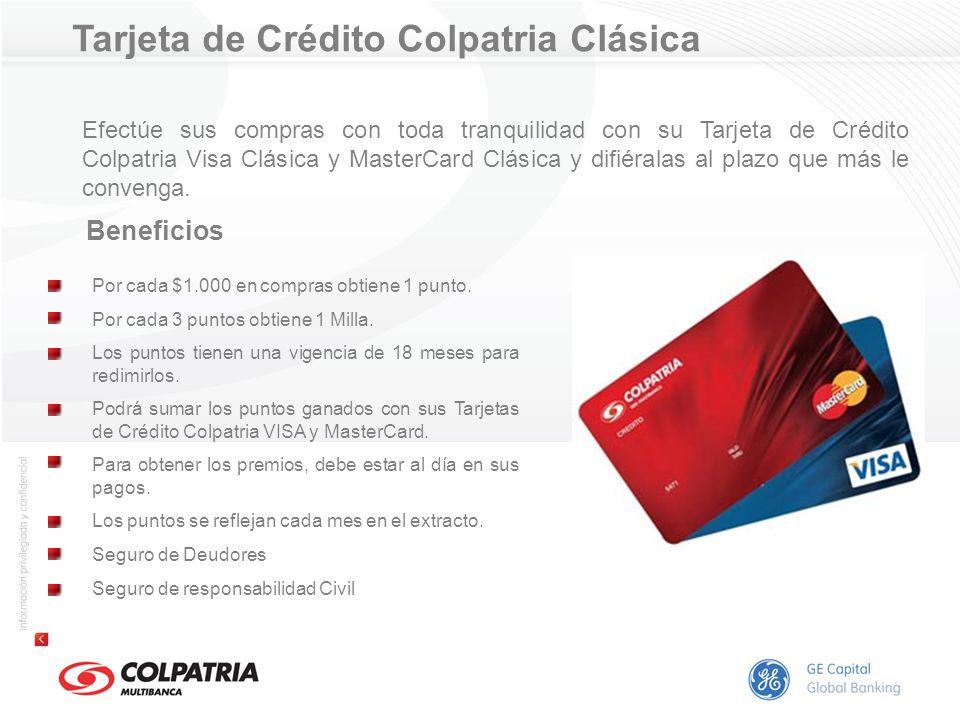 Tarjeta de Crédito Colpatria Clásica Beneficios Por cada $1.000 en compras obtiene 1 punto. Por cada 3 puntos obtiene 1 Milla. Los puntos tienen una v
