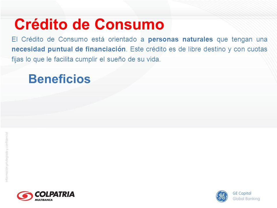 Beneficios El Crédito de Consumo está orientado a personas naturales que tengan una necesidad puntual de financiación. Este crédito es de libre destin