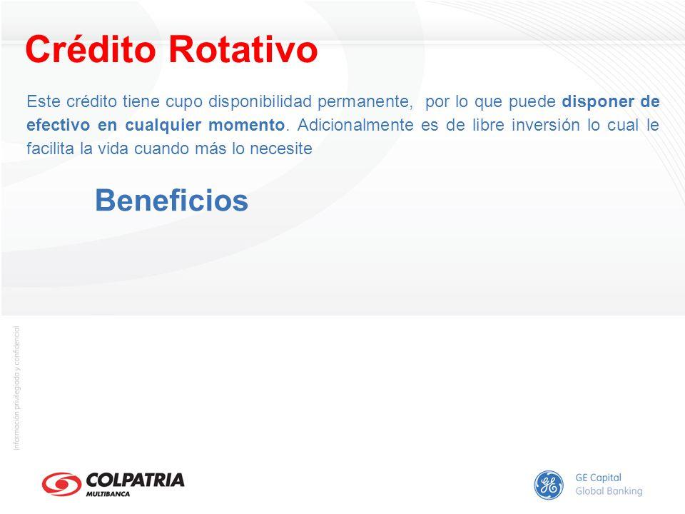 Crédito Rotativo Este crédito tiene cupo disponibilidad permanente, por lo que puede disponer de efectivo en cualquier momento. Adicionalmente es de l