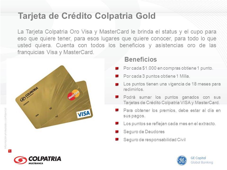 Tarjeta de Crédito Colpatria Gold Beneficios Por cada $1.000 en compras obtiene 1 punto. Por cada 3 puntos obtiene 1 Milla. Los puntos tienen una vige