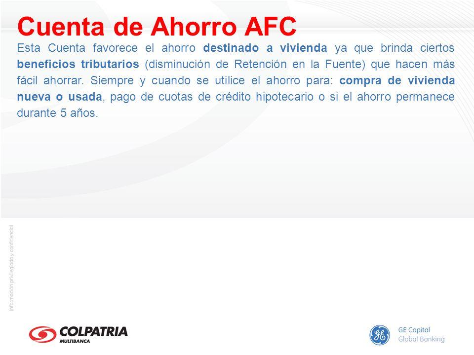 Cuenta de Ahorro AFC Esta Cuenta favorece el ahorro destinado a vivienda ya que brinda ciertos beneficios tributarios (disminución de Retención en la