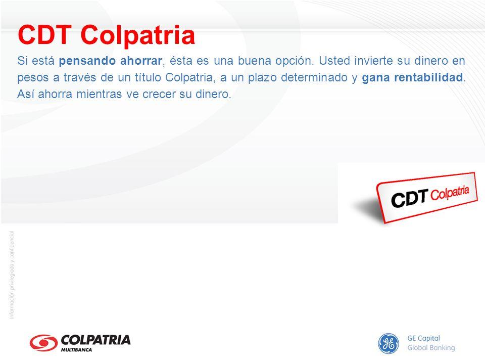 CDT Colpatria Si está pensando ahorrar, ésta es una buena opción. Usted invierte su dinero en pesos a través de un título Colpatria, a un plazo determ