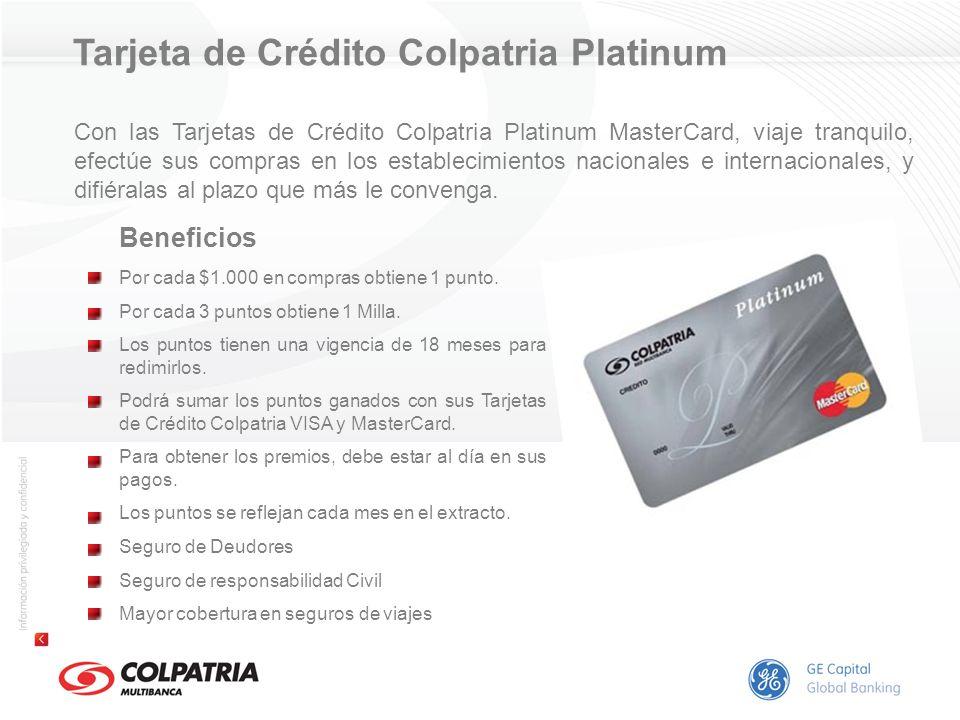 Tarjeta de Crédito Colpatria Platinum Beneficios Por cada $1.000 en compras obtiene 1 punto. Por cada 3 puntos obtiene 1 Milla. Los puntos tienen una