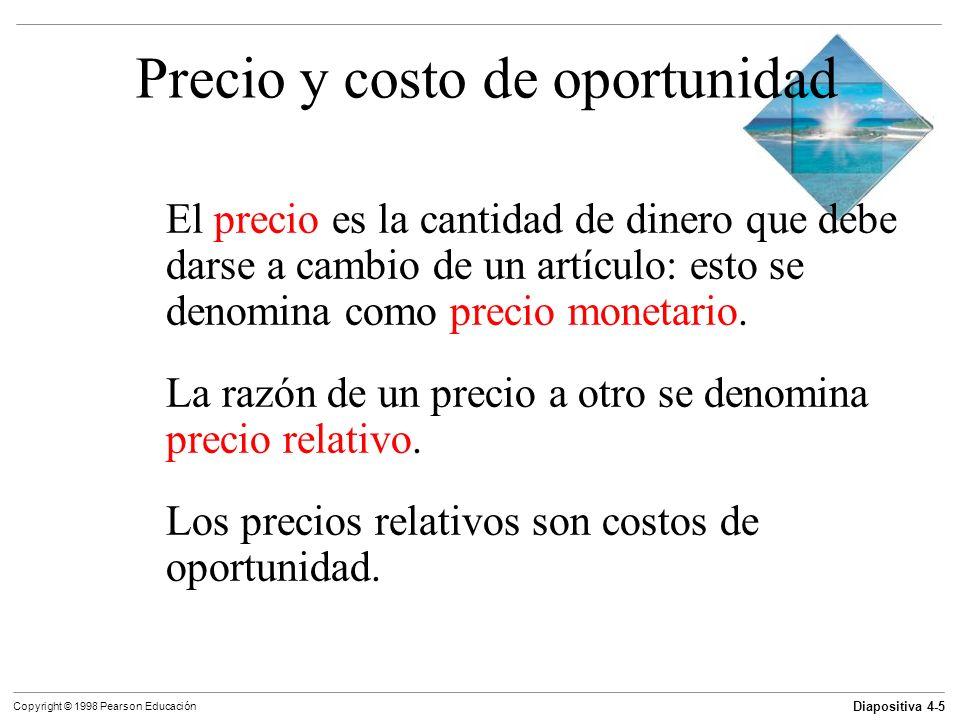 Diapositiva 4-6 Copyright © 1998 Pearson Educación Precio y costo de oportunidad Precio relativo índice de precios La oferta y demanda determinan los precios relativos.