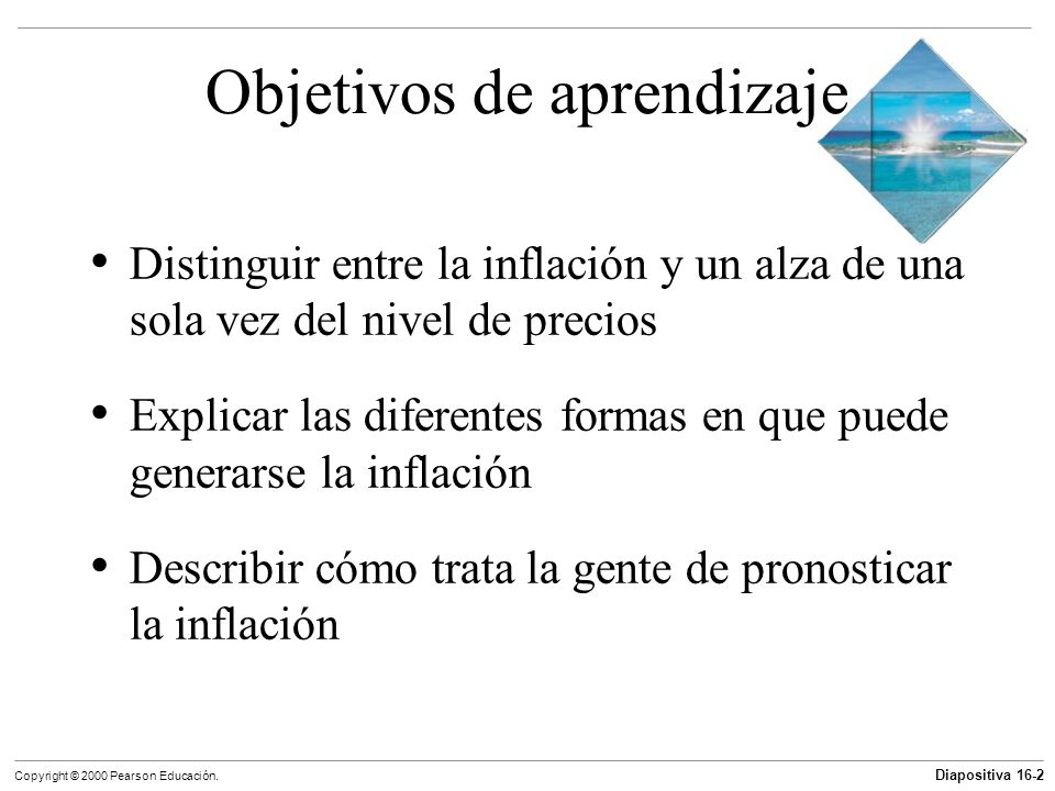 Diapositiva 16-2 Copyright © 2000 Pearson Educación. Objetivos de aprendizaje Distinguir entre la inflación y un alza de una sola vez del nivel de pre