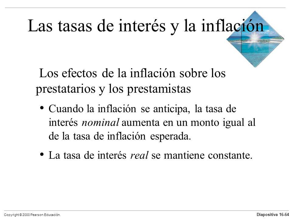 Diapositiva 16-64 Copyright © 2000 Pearson Educación. Las tasas de interés y la inflación Los efectos de la inflación sobre los prestatarios y los pre