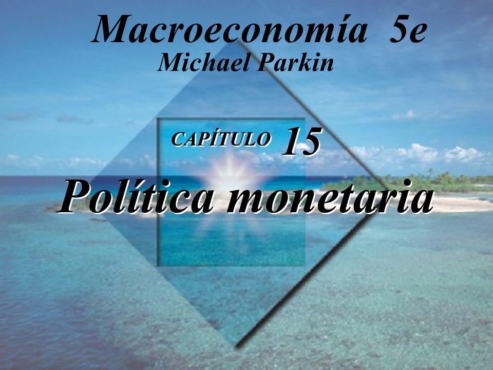 CAPÍTULO 15 Política monetaria Michael Parkin Macroeconomía 5e