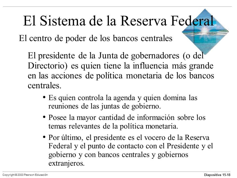Diapositiva 15-18 Copyright © 2000 Pearson Educación El Sistema de la Reserva Federal El centro de poder de los bancos centrales El presidente de la J