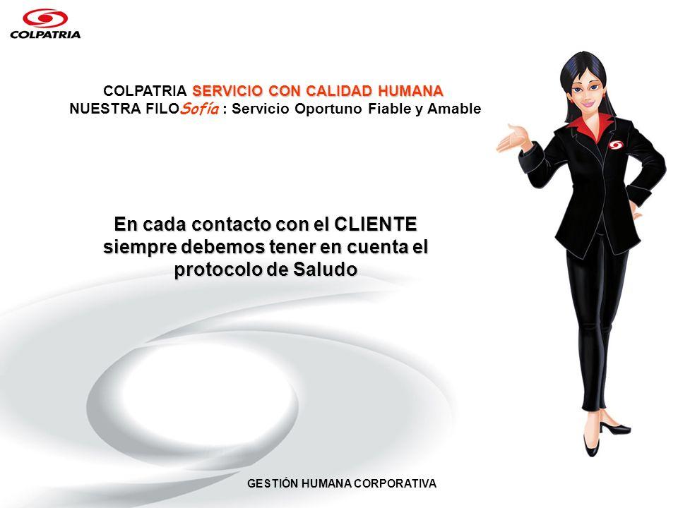 GESTIÓN HUMANA CORPORATIVA SERVICIO CON CALIDAD HUMANA COLPATRIA SERVICIO CON CALIDAD HUMANA NUESTRA FILO Sofía : Servicio Oportuno Fiable y Amable En
