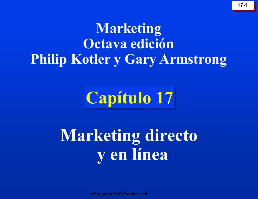 Copyright 1999 Prentice Hall 17-1 Capítulo 17 Marketing directo y en línea Marketing Octava edición Philip Kotler y Gary Armstrong