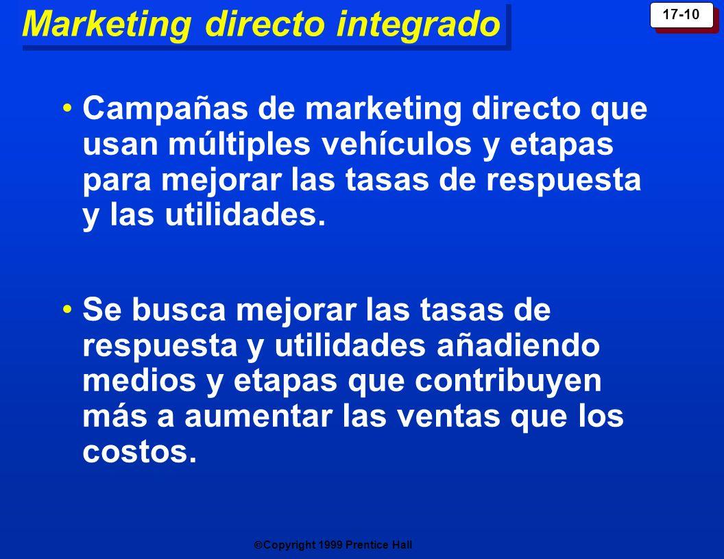 Copyright 1999 Prentice Hall 17-10 Marketing directo integrado Campañas de marketing directo que usan múltiples vehículos y etapas para mejorar las ta
