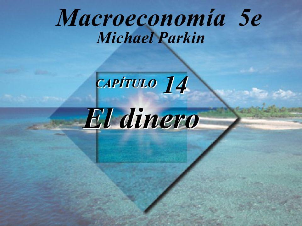 CAPÍTULO 14 El dinero CAPÍTULO 14 El dinero Michael Parkin Macroeconomía 5e