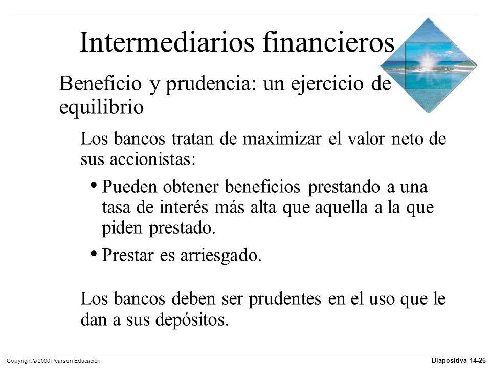 Diapositiva 14-26 Copyright © 2000 Pearson Educación Intermediarios financieros Beneficio y prudencia: un ejercicio de equilibrio Los bancos tratan de