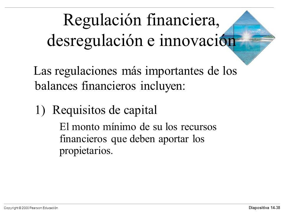 Diapositiva 14-38 Copyright © 2000 Pearson Educación Regulación financiera, desregulación e innovación Las regulaciones más importantes de los balance