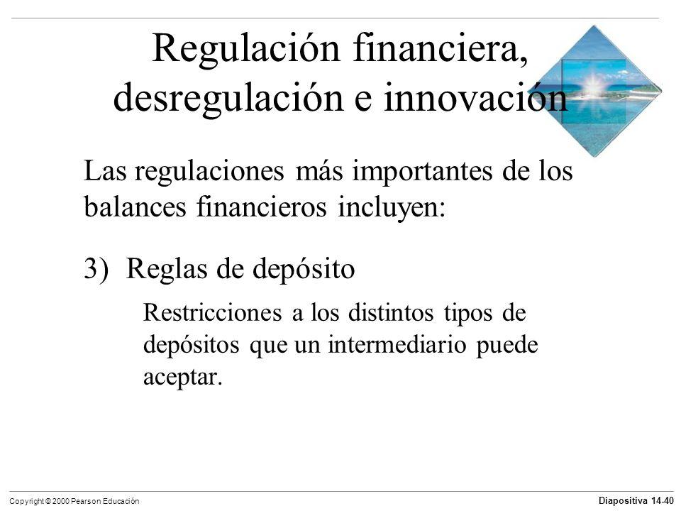Diapositiva 14-40 Copyright © 2000 Pearson Educación Regulación financiera, desregulación e innovación Las regulaciones más importantes de los balance