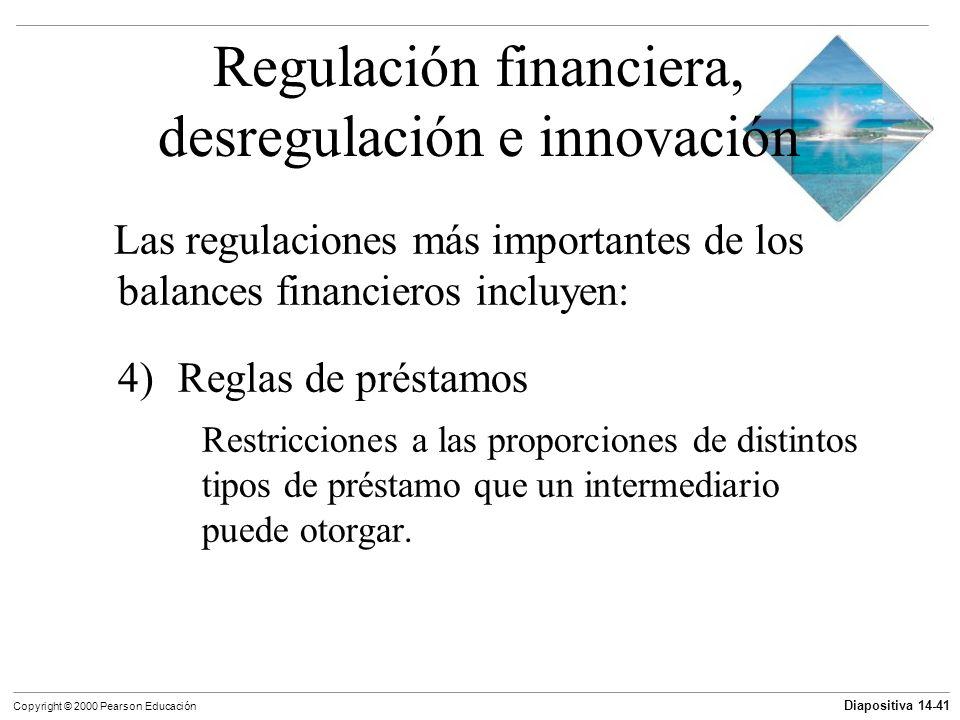 Diapositiva 14-41 Copyright © 2000 Pearson Educación Regulación financiera, desregulación e innovación Las regulaciones más importantes de los balance