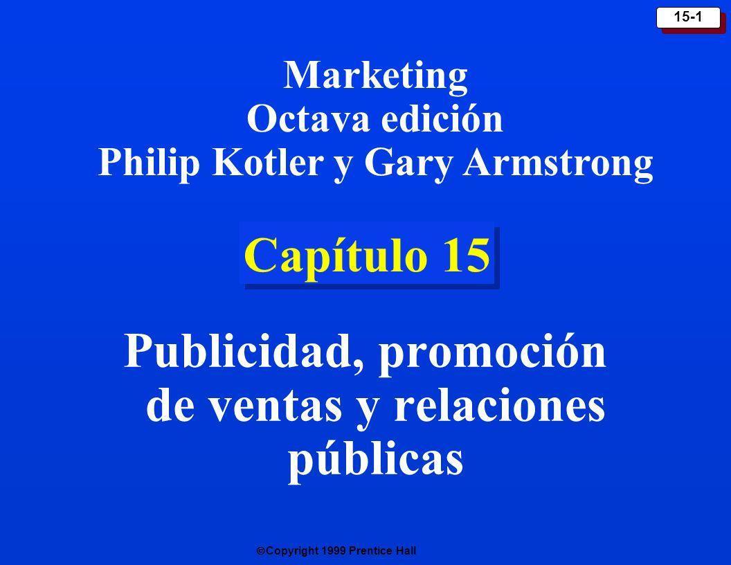 Copyright 1999 Prentice Hall 15-1 Capítulo 15 Publicidad, promoción de ventas y relaciones públicas Marketing Octava edición Philip Kotler y Gary Arms