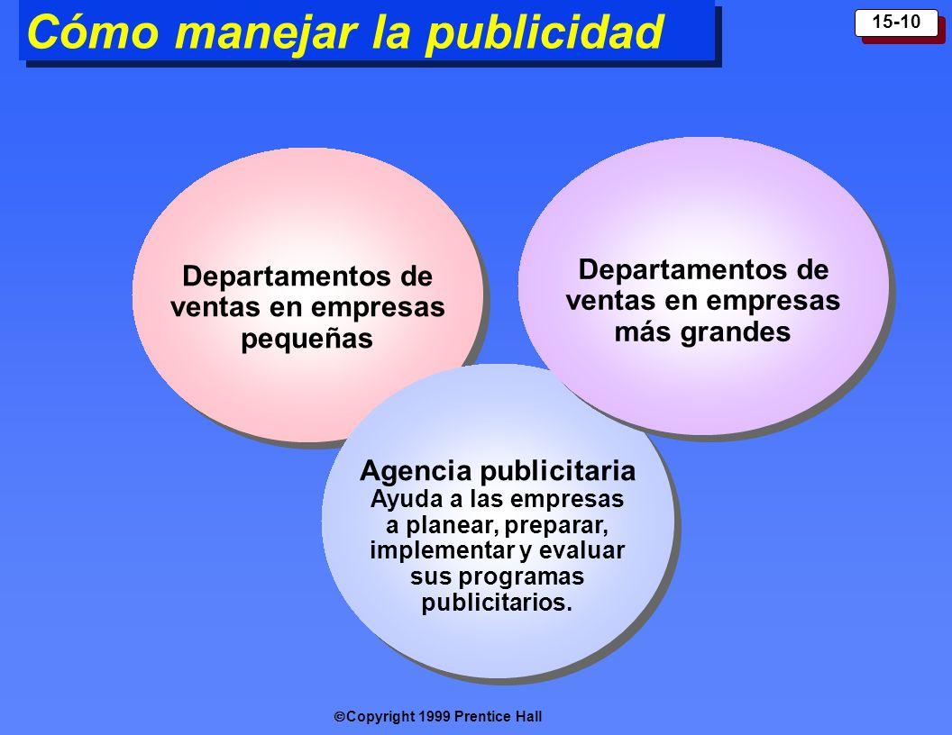 Copyright 1999 Prentice Hall 15-10 Cómo manejar la publicidad Departamentos de ventas en empresas pequeñas Agencia publicitaria Ayuda a las empresas a