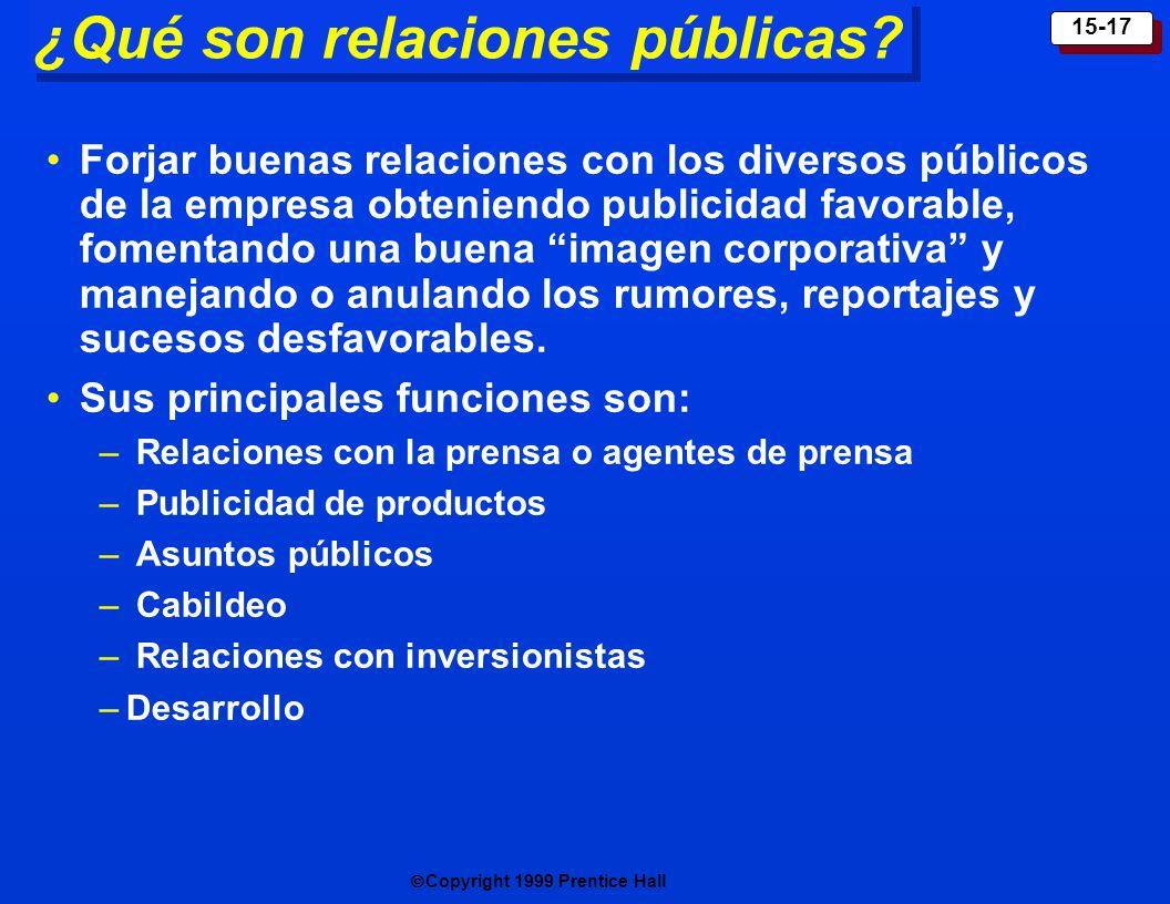 Copyright 1999 Prentice Hall 15-17 ¿Qué son relaciones públicas? Forjar buenas relaciones con los diversos públicos de la empresa obteniendo publicida