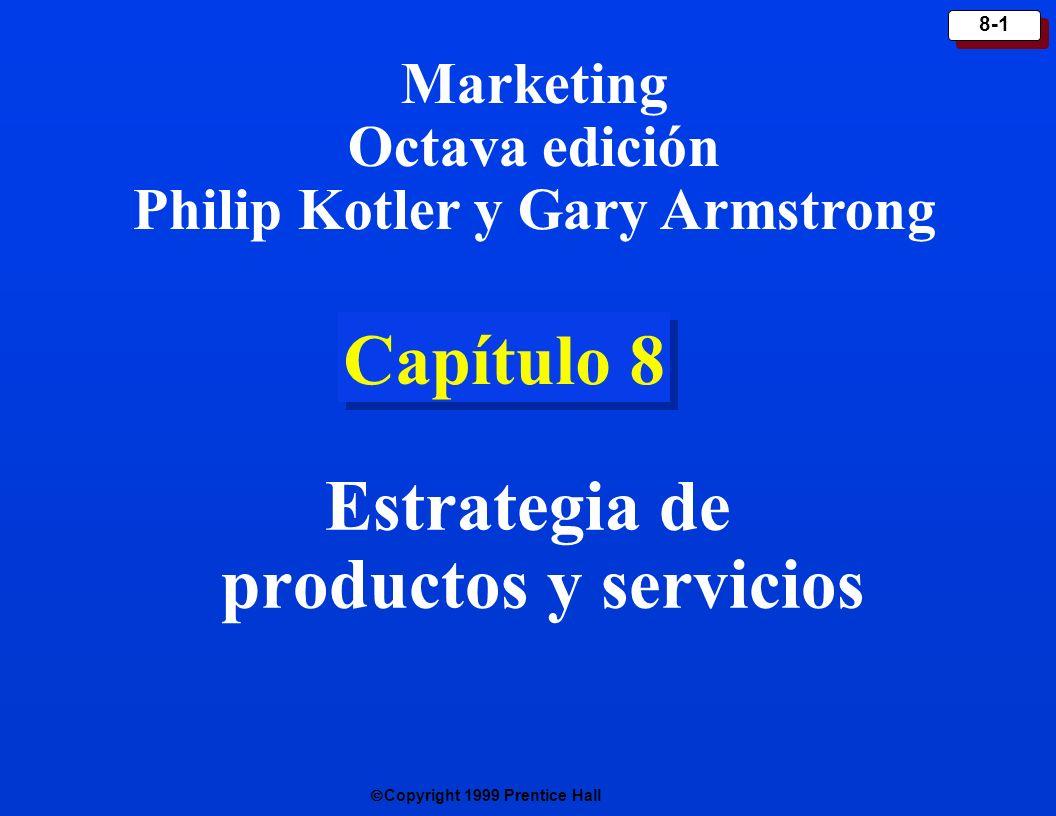 Copyright 1999 Prentice Hall 8-1 Capítulo 8 Estrategia de productos y servicios Marketing Octava edición Philip Kotler y Gary Armstrong