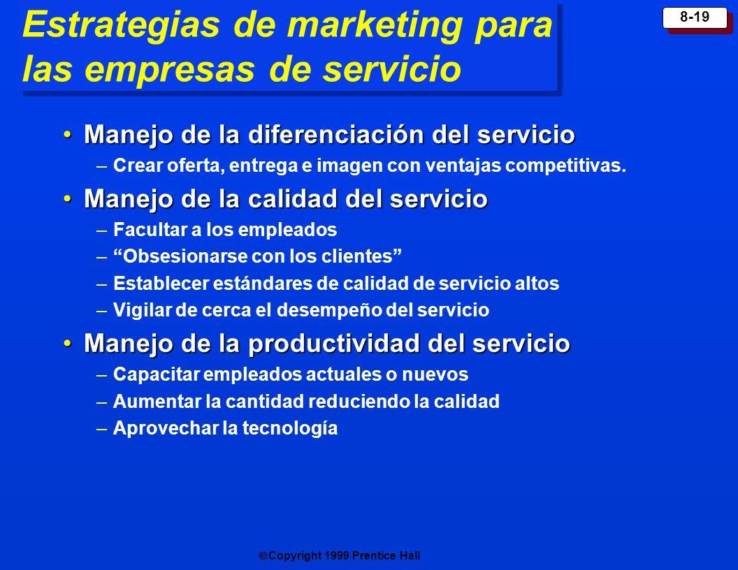 Copyright 1999 Prentice Hall 8-19 Estrategias de marketing para las empresas de servicio Manejo de la diferenciación del servicioManejo de la diferenc