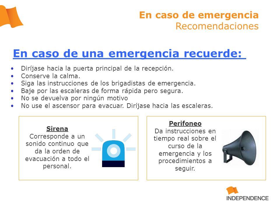 En caso de emergencia Recomendaciones Diríjase hacia la puerta principal de la recepción. Conserve la calma. Siga las instrucciones de los brigadistas