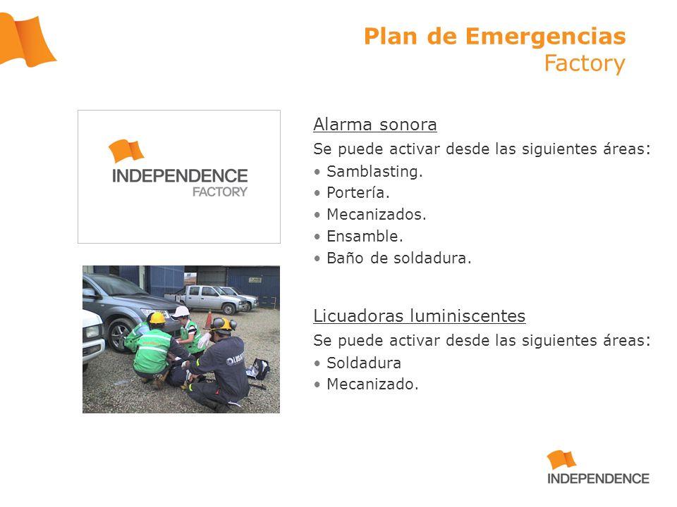 Plan de Emergencias Factory Alarma sonora Se puede activar desde las siguientes áreas : Samblasting. Portería. Mecanizados. Ensamble. Baño de soldadur