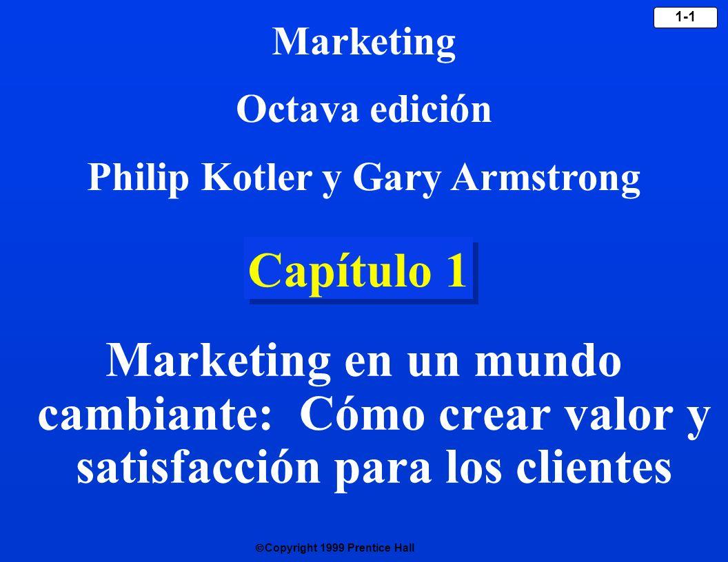 Copyright 1999 Prentice Hall 1-1 Capítulo 1 Marketing en un mundo cambiante: Cómo crear valor y satisfacción para los clientes Marketing Octava edició