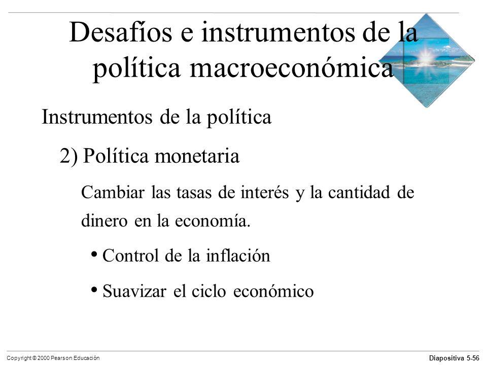 Diapositiva 5-56 Copyright © 2000 Pearson Educación Desafíos e instrumentos de la política macroeconómica Instrumentos de la política 2) Política mone