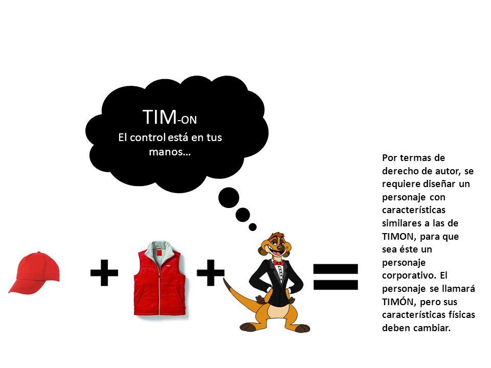 TIM -ON El control está en tus manos… Por termas de derecho de autor, se requiere diseñar un personaje con características similares a las de TIMON, p