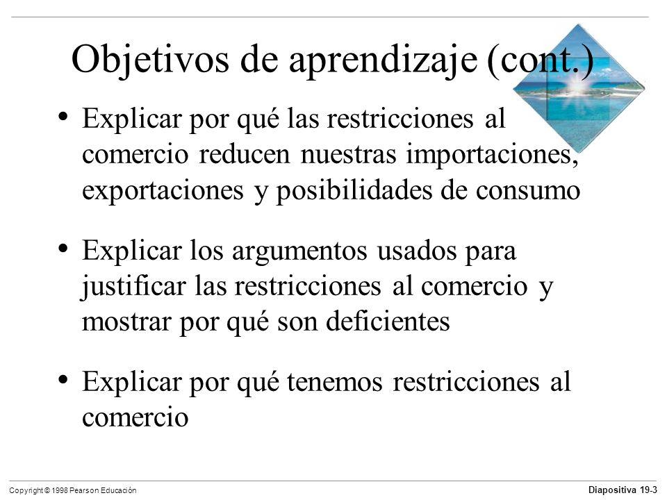 Diapositiva 19-4 Copyright © 1998 Pearson Educación Objetivos de aprendizaje Describir los patrones del comercio internacional Explicar la ventaja comparativa y explicar por qué todos los países pueden ganar con el comercio internacional Explicar cómo las economías de escala y diversidad de gustos conducen a ganancias del comercio