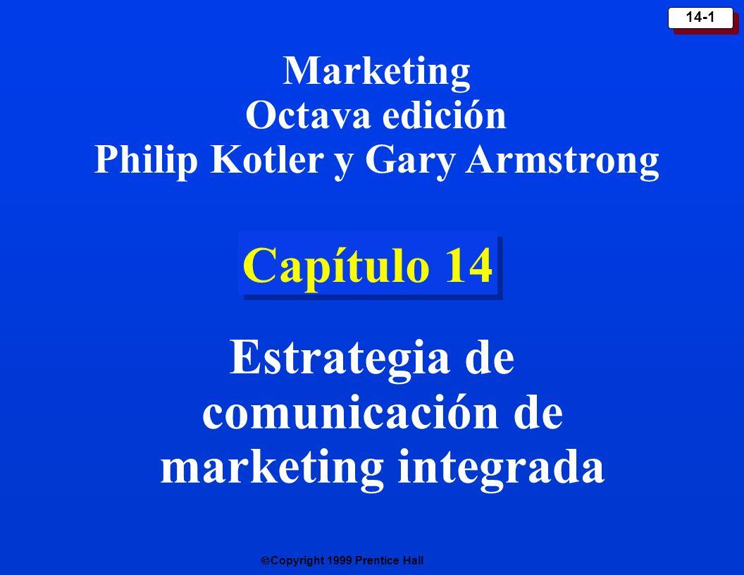 Copyright 1999 Prentice Hall 14-1 Capítulo 14 Estrategia de comunicación de marketing integrada Marketing Octava edición Philip Kotler y Gary Armstron