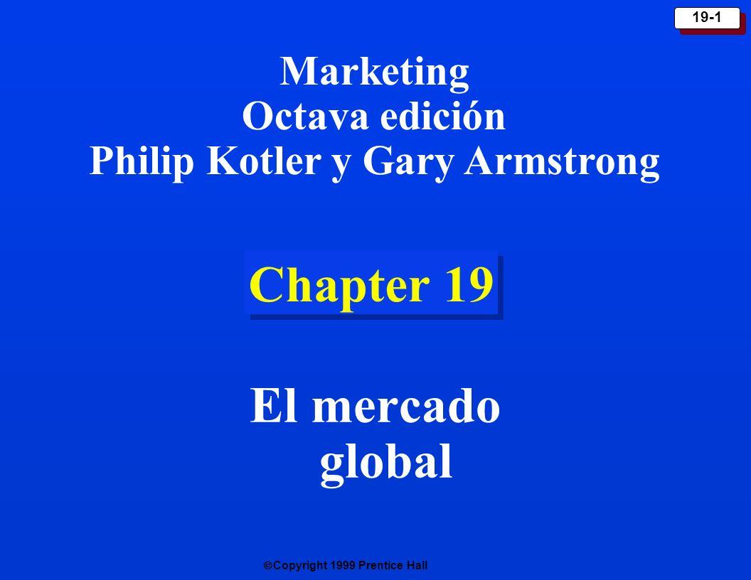Copyright 1999 Prentice Hall 19-1 Chapter 19 El mercado global Marketing Octava edición Philip Kotler y Gary Armstrong