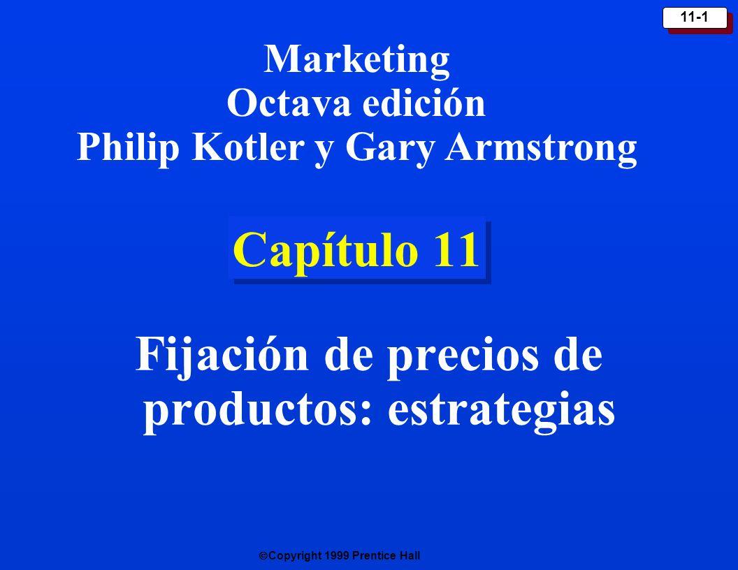 Copyright 1999 Prentice Hall 11-2 Estrategias de precio-calidad Estrategia de primera Estrategia de cargo excesivo Estrategia de buen valor Estrategia de economía Precio Más altoMás bajo Más alta Más baja Calidad
