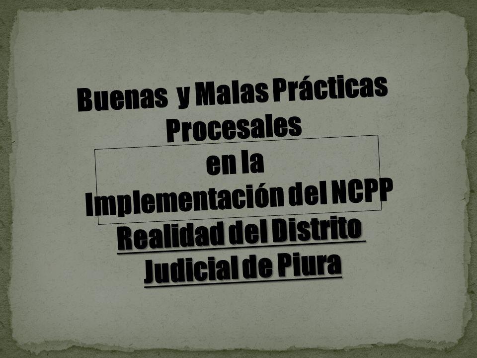 Buenas y Malas Prácticas Procesales en la Implementación del NCPP Realidad del Distrito Judicial de Piura