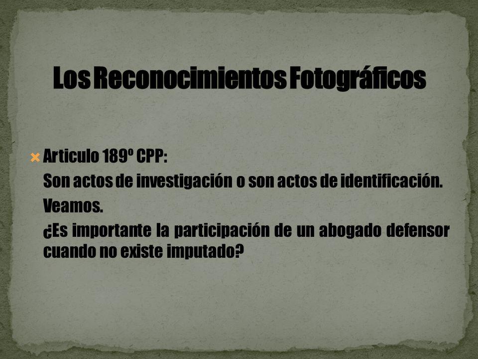 Articulo 189º CPP: Son actos de investigación o son actos de identificación.