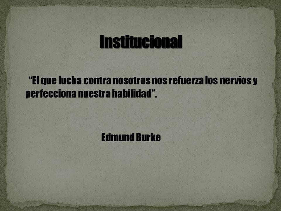 El que lucha contra nosotros nos refuerza los nervios y perfecciona nuestra habilidad. Edmund Burke