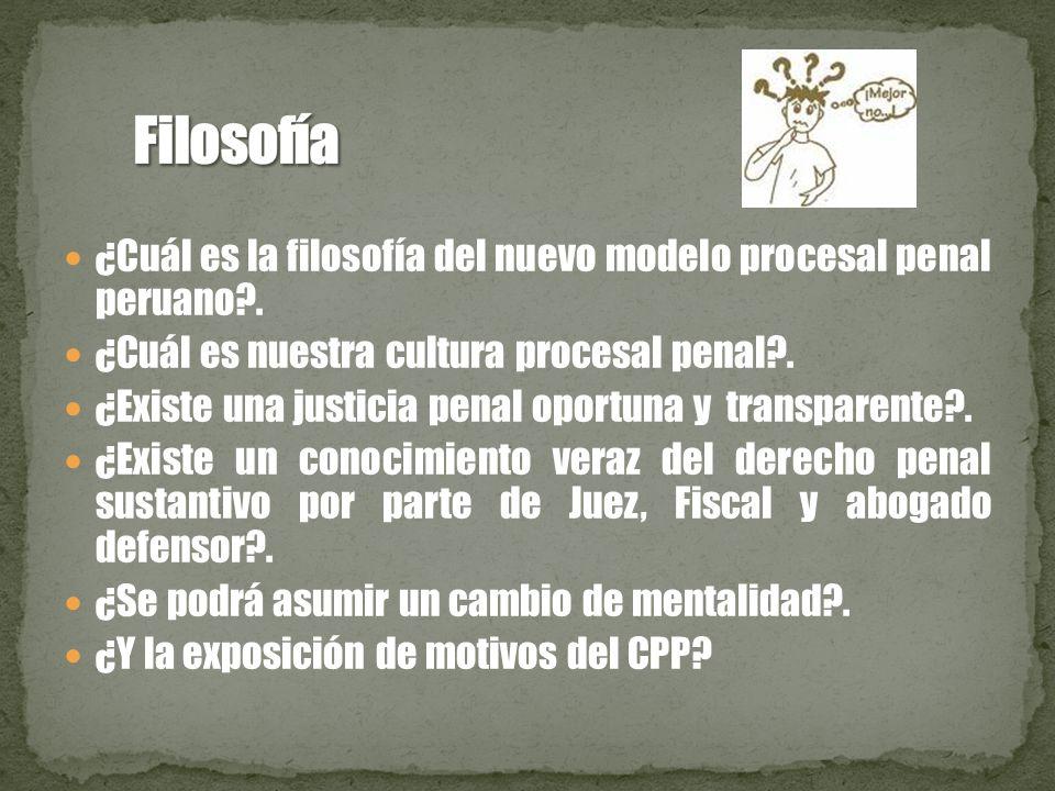 ¿Cuál es la filosofía del nuevo modelo procesal penal peruano .