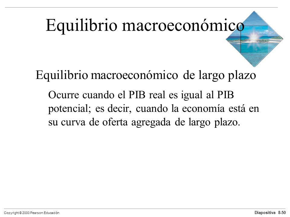 Diapositiva 8-50 Copyright © 2000 Pearson Educación Equilibrio macroeconómico Equilibrio macroeconómico de largo plazo Ocurre cuando el PIB real es ig