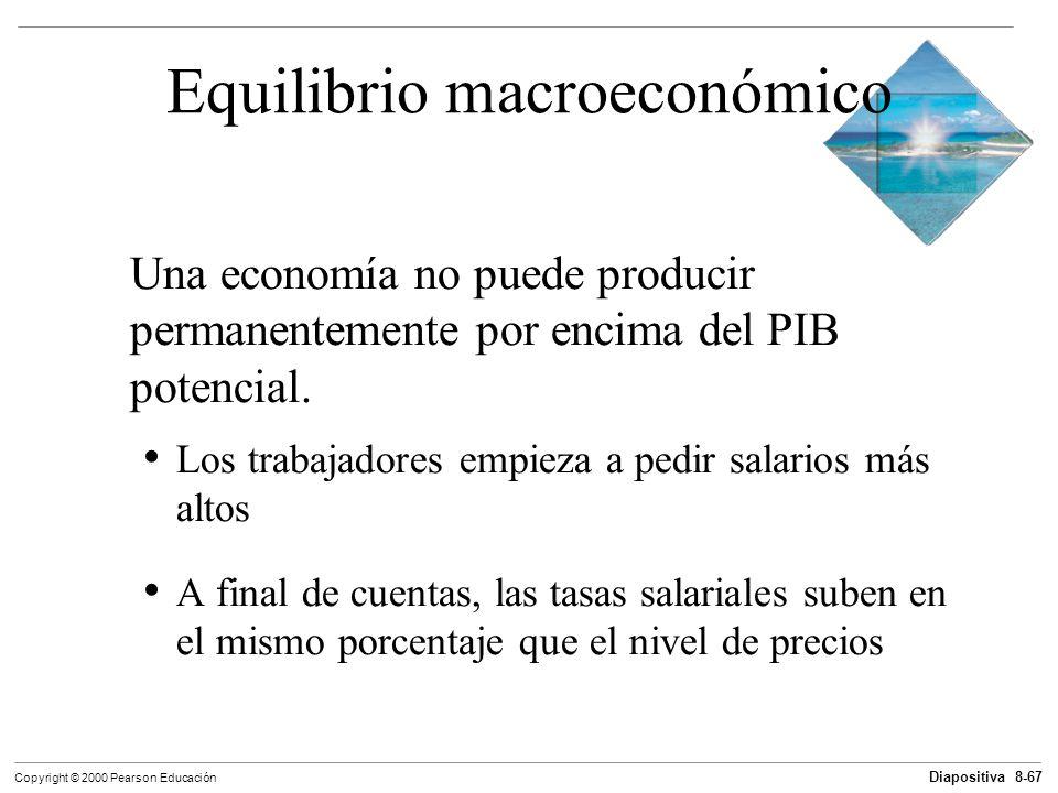 Diapositiva 8-67 Copyright © 2000 Pearson Educación Equilibrio macroeconómico Una economía no puede producir permanentemente por encima del PIB potenc