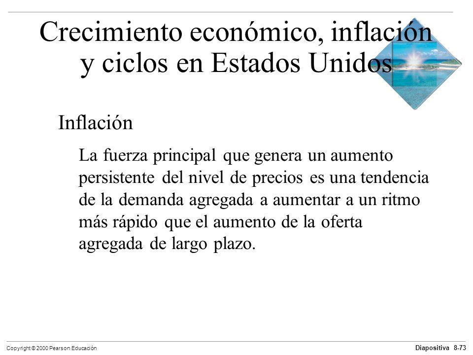 Diapositiva 8-73 Copyright © 2000 Pearson Educación Inflación La fuerza principal que genera un aumento persistente del nivel de precios es una tenden