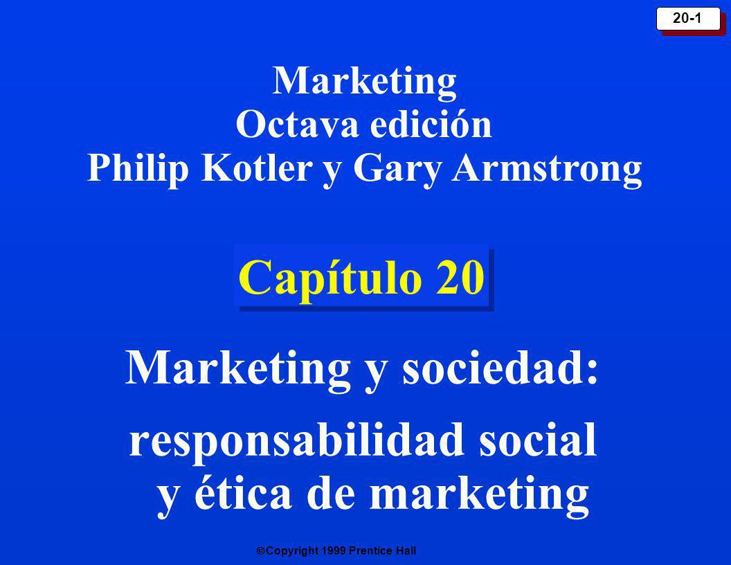 Copyright 1999 Prentice Hall 20-1 Capítulo 20 Marketing y sociedad: responsabilidad social y ética de marketing Marketing Octava edición Philip Kotler