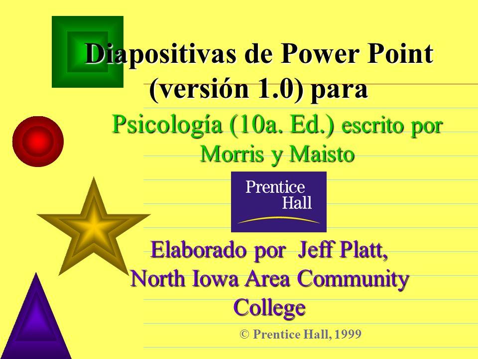 © Prentice Hall, 1999 Diapositivas de Power Point (versión 1.0) para Psicología (10a. Ed.) escrito por Morris y Maisto Elaborado por Jeff Platt, North