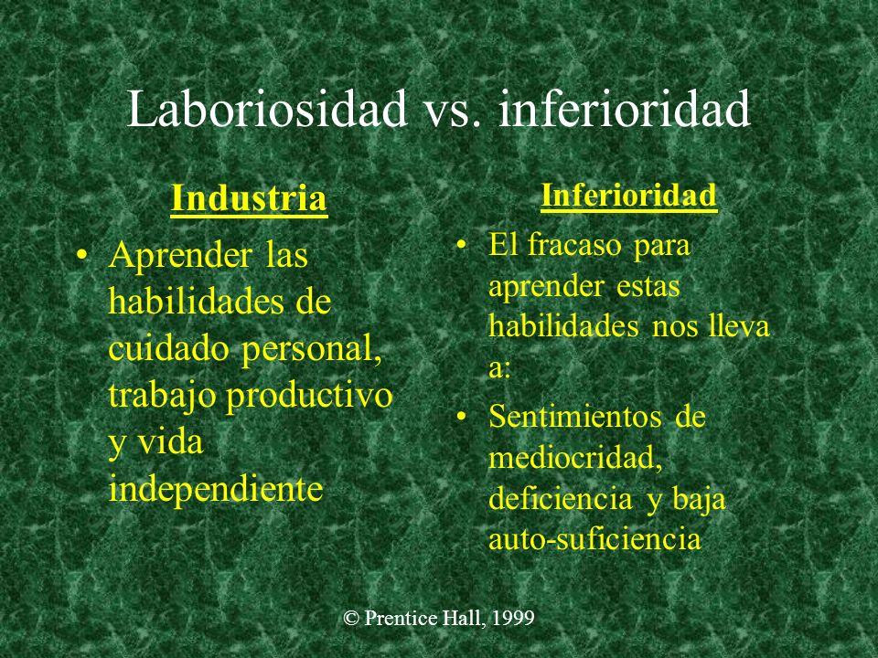© Prentice Hall, 1999 Laboriosidad vs. inferioridad Industria Aprender las habilidades de cuidado personal, trabajo productivo y vida independiente In