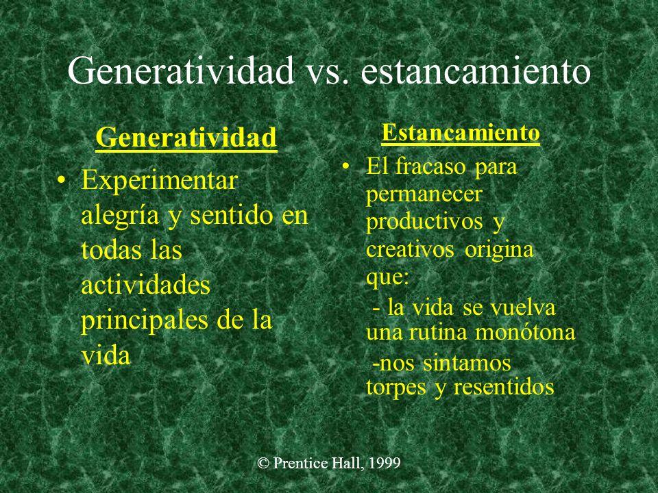 © Prentice Hall, 1999 Generatividad vs. estancamiento Generatividad Experimentar alegría y sentido en todas las actividades principales de la vida Est