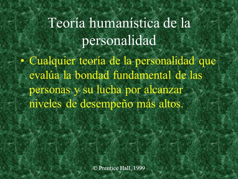 © Prentice Hall, 1999 Teoría humanística de la personalidad Cualquier teoría de la personalidad que evalúa la bondad fundamental de las personas y su